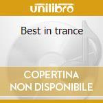 Best in trance cd musicale di Artisti Vari