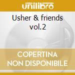 Usher & friends vol.2 cd musicale di Artisti Vari