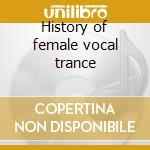 History of female vocal trance cd musicale di Artisti Vari