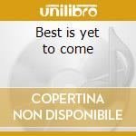 Best is yet to come cd musicale di Shannon