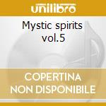 Mystic spirits vol.5 cd musicale di Artisti Vari