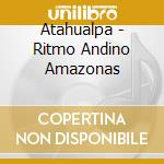 Ritmo andino amazonas cd musicale di Atahualpa