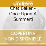 ONCE UPON A SUMMERTIME(ECON.DIGIPACK cd musicale di BACKER CHET