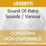 Sound of babies cd musicale di Artisti Vari