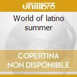 World of latino summer cd musicale di Artisti Vari