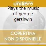 Plays the music of george gershwin cd musicale di George Cables
