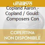 COPLAND GOULD COMPOSERS CONDUC cd musicale di Morton Gould