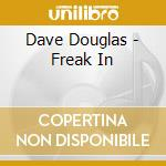 Dave Douglas - Freak In cd musicale di Dave Douglas