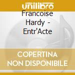Francoise Hardy - Entr'Acte cd musicale di Francoise Hardy