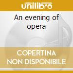 An evening of opera cd musicale di Artisti Vari