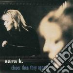 Sara K. - Closer Than They Appear cd musicale di K. Sara