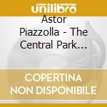 THE CENTRAL PARK CONCERT cd musicale di PIAZZOLLA ASTOR