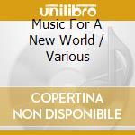Music for a new world cd musicale di Artisti Vari