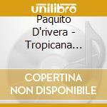 TROPICANA NIGHTS cd musicale di D'RIVERA PAQUITO
