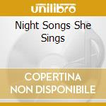 Night Songs She Sings cd musicale di Artisti Vari