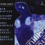 The body acoustic-mintzer,brecker,chesky,hidalgo,gonzalez cd musicale di Artisti Vari