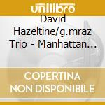 MANHATTAN cd musicale di DAVID HAZELTINE/G. MRAZ TRIO