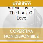 Valerie Joyce - The Look Of Love cd musicale di JOYCE VALERIE