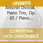 Golub/Dicterow/Kreger/Lyric Piano Quar - Piano Trio, Op. 65/Piano Quartet, Op.8 cd musicale di Antonin Dvorak