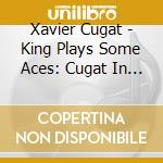 King plays some aces / cugat cd musicale di Cugat Xavier