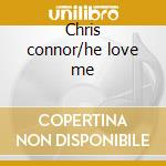 Chris connor/he love me cd musicale di Chris Connor