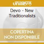 Devo - New Traditionalists cd musicale di Devo