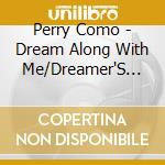 Dream long with me/ dreamer's holiday cd musicale di Perry Como