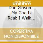 My god is real / i walk alone cd musicale di Don Gibson