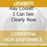 I can see clearly now cd musicale di Ray Conniff