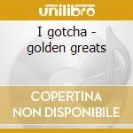 I gotcha - golden greats cd musicale di Joe Tex