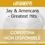 Greatest hits cd musicale di Jay & the americans
