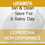 Save for a rainy day cd musicale di Jan & dean