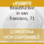 Beautiful:live in san francisco, 71 cd musicale di Youngbloods The