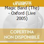 Oxford (live 2005) cd musicale di The magic band