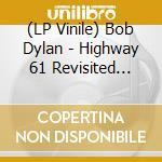 (LP VINILE) Higway 61 revisited - mono - lp vinile di Bob Dylan
