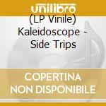(LP VINILE) SIDE TRIPS lp vinile di KALEIDOSCOPE