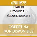 Flamin Groovies - Supersneakers cd musicale di FLAMIN GROOVIES