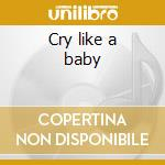 Cry like a baby cd musicale di The box tops