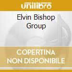 ELVIN BISHOP GROUP cd musicale di ELVIN BISHOP GROUP