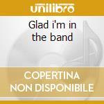Glad i'm in the band cd musicale di Lonnie Mack