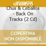 BACK ON TRACKS                            cd musicale di CHUS & CEBALLOS