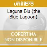 LAGUNA BLU (THE BLUE LAGOON) cd musicale di O.S.T.