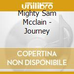 Mighty Sam Mcclain - Journey cd musicale di Mighty sam mcclain