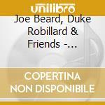 Joe Beard, Duke Robillard & Friends - Dealin' cd musicale di Duke robillard & fr Joe beard