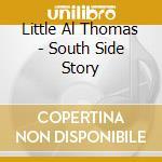 Little Al Thomas - South Side Story cd musicale di LITTLE AL THOMAS