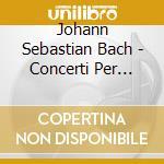 CONCERTI PER CLAVICEMBALO BWV 1052, 1053  cd musicale di Johann Sebastian Bach