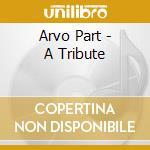 Arvo Part - A Tribute cd musicale di PART ARVO
