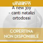 A new joy - canti natalizi ortodossi cd musicale