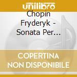 Chopin Fryderyk - Sonata Per Pianoforte Nn.2 Op.35, N.3 Op.58 cd musicale di Fryderyk Chopin