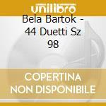 Bartok Bela - 44 Duetti Sz 98 cd musicale di Bela Bartok